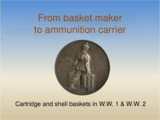From basket maker to munition carrier